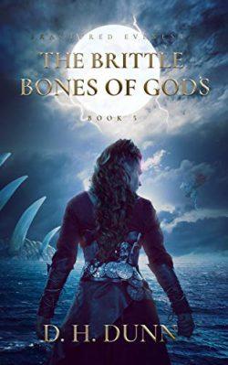 The Brittle Bones of Gods - D.H. Dunn