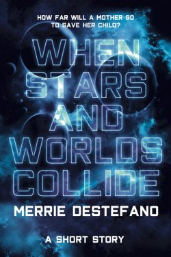 When Stars and Worlds Collide - Merrie Destefano